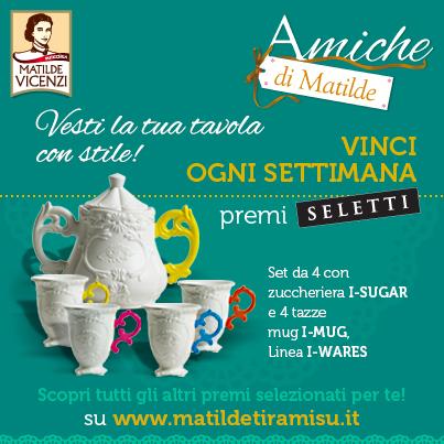 4 premi alla settimana con il concorso Amiche di Matilde Vicenzi